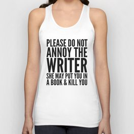 Please do not annoy the writer. She may put you in a book and kill you. Unisex Tank Top