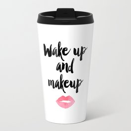 Wake Up And Makeup,Girls Room Decor,Bathroom Decor,Quote Prints,Lips Art,Gift For Her,Wall Art Travel Mug