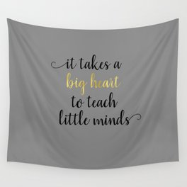 It Takes a Big Heart to Teach Little Minds Wall Tapestry