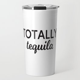 Totally Tequila - Tumbler Travel Mug