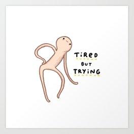 Honest Blob - Tired But Trying Art Print