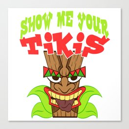"Funny Hawaiian Tee For Everyone ""Show Me Your Tikis"" T-shirt Design Carvings Cult Hawaii Kon Canvas Print"