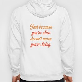 Just Because You're Alive Hoody