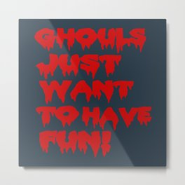 Ghouls Just Want to Have Fun! (Text)  Metal Print
