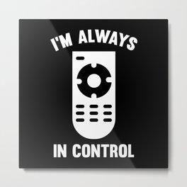 I'm Always In Control Metal Print