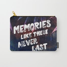 memories like these never last Carry-All Pouch