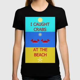I Caught Crabs At The Beach T-shirt