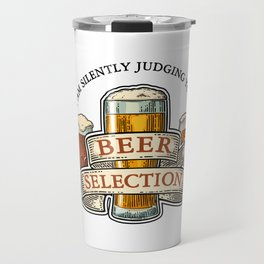 I am Silently Judging Your Beer Selection Travel Mug