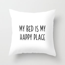 My Bed Is My Happy Place | Gift idea sleep Throw Pillow
