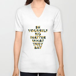 Be yourself no matter what they say Unisex V-Neck
