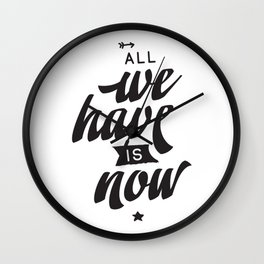 All we have is now - hand drawn quotes illustration. Funny humor. Life sayings. Wall Clock