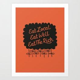 Eat Local. Eat Well. Eat The Rich. Art Print