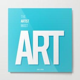 The Artist Must Art Metal Print