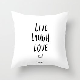 Live Laugh Love... Die! - Black Throw Pillow
