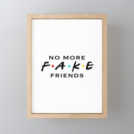No More Fake Friends Framed Mini Art Print