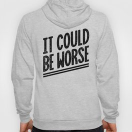 It Could Be Worse Hoody