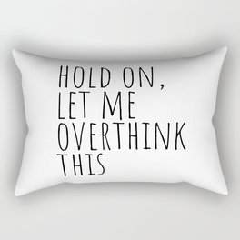 Hold on, let me overthink this Rectangular Pillow