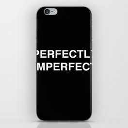 PERFECTLY IMPERFECT iPhone Skin