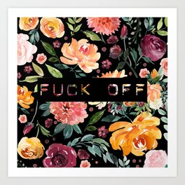 Say it with Flowers: FUCK OFF Art Print