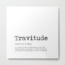 Travitude -Travelers Attitude Metal Print