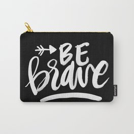 be brave (white on black) Carry-All Pouch