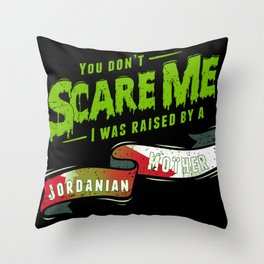 You Don't Scare Me I Was Raised By A Jordanian Mother Throw Pillow
