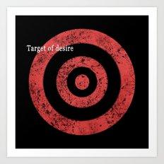 target of desire Art Print