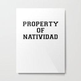 Property of NATIVIDAD Metal Print