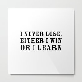 I never lose. Either I win or I learn - Motivational quote Metal Print