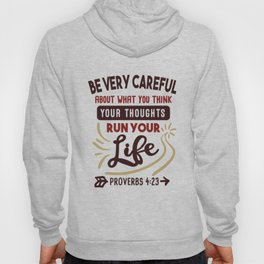 Be Very Carrful About What you Think, Your Thoughs Run Your Life Hoody