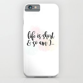 Life Is Short And So Am I iPhone Case