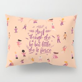 And though she be but little she is fierce - Girl Power (GP4) Pillow Sham