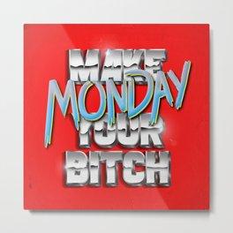 Make Monday Your Bitch  Metal Print