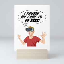 I Paused My Game to Be Here Funny Sarcastic Gamer Mini Art Print