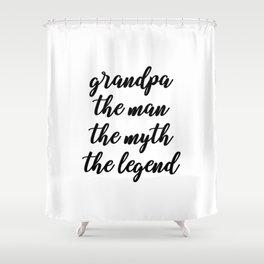 grandpa the man the myth the legend Shower Curtain