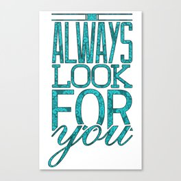 I Always Look For You Canvas Print
