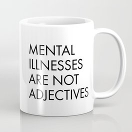Mental Illnesses are not Adjectives Coffee Mug