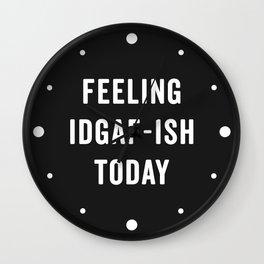 Feelling IDGAF-ish Today Funny Saying Wall Clock