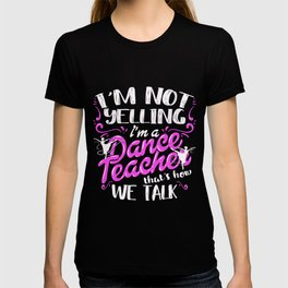 Dancing Instructor Gift I'm Not Yelling I'm A Dance Teacher T-shirt