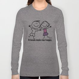 Friends make me happy. Long Sleeve T-shirt