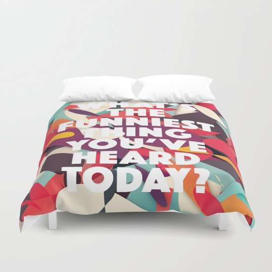 What's the funniest thing you've heard today? Duvet Cover