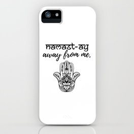 Namast-ay Away From Me iPhone Case