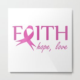 Faith,hope, love- Pink ribbon to symbolize breast cancer awareness. Empowering women Metal Print