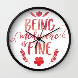 Being mediocre is fine Wall Clock