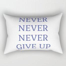 NEVER NEVER NEVER GIVE UP Rectangular Pillow