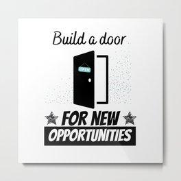 Build a door for new opportunities Metal Print