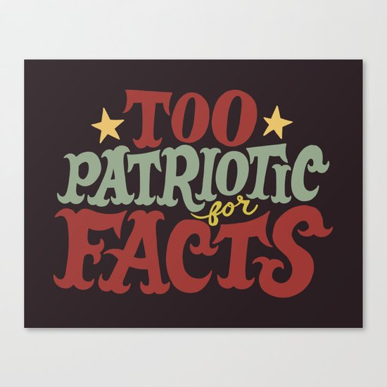 Too Patriotic for Facts Canvas Print