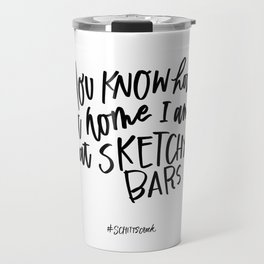 At home at sketchy bars - Schitt's Creek quote Travel Mug