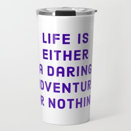 """""""Life is either a daring adventure or nothing"""" —Helen Keller Travel Mug"""