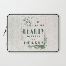 I am the Beauty... where's the Beast? Laptop Sleeve